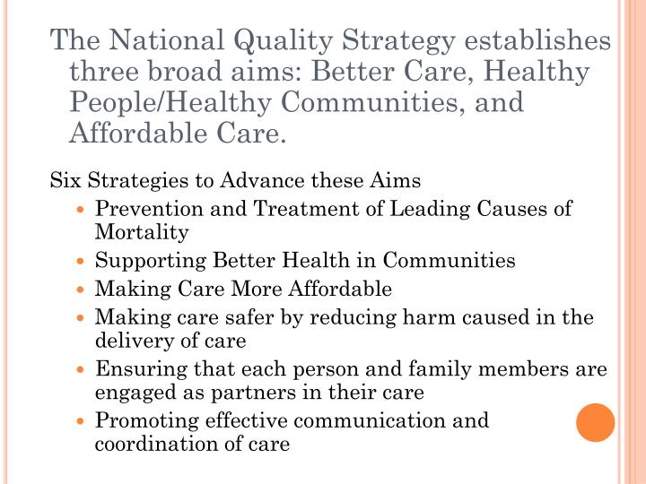 The National Quality Strategy establishes three broad aims: Better Care, Healthy People/Healthy Communities, and Affordable Care.