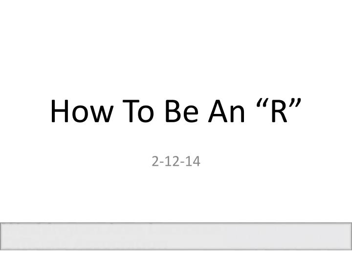 """How To Be An """"R"""""""