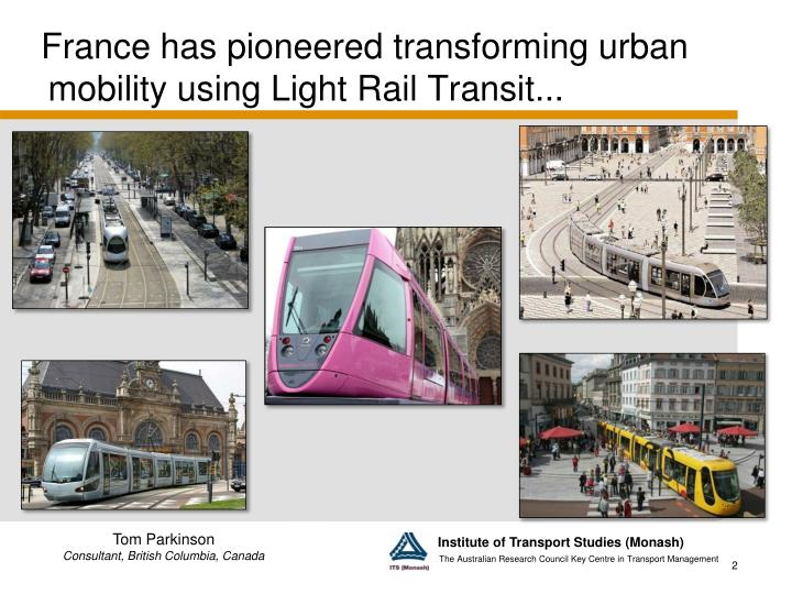 France has pioneered transforming urban mobility using Light Rail Transit...