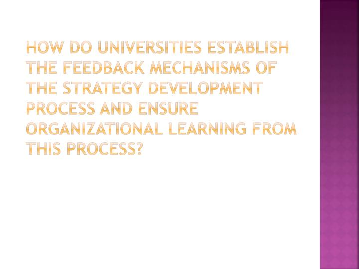 How do universities establish the feedback mechanisms of the strategy development process and ensure organizational learning from this process?