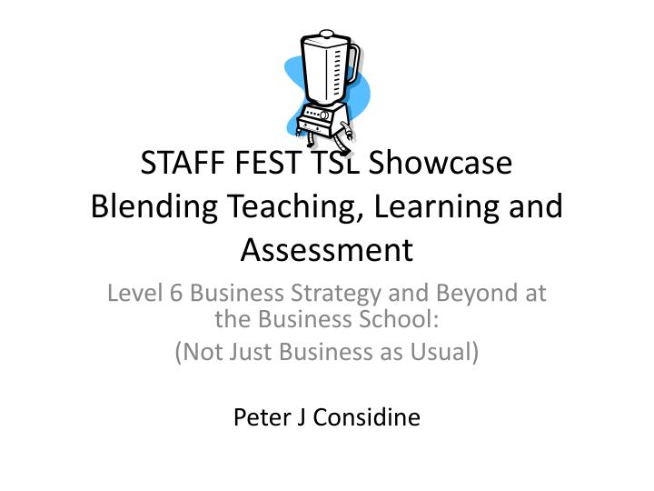 Staff fest tsl showcase blending teaching learning and assessment