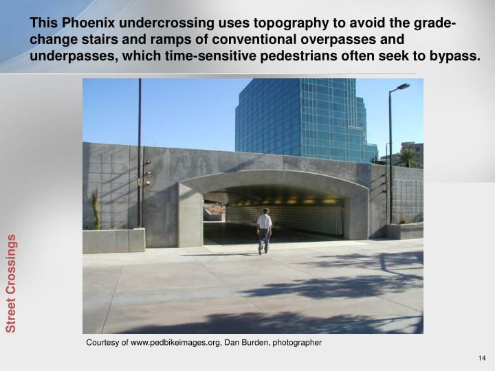 This Phoenix undercrossing uses topography to avoid the grade-change stairs and ramps of conventional overpasses and underpasses, which time-sensitive pedestrians often seek to bypass.