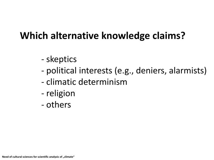 Which alternative knowledge claims?
