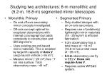studying two architectures 8 m monolithic and 9 2 m 16 8 m segmented mirror telescopes