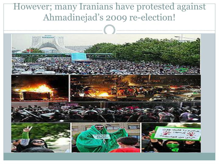 However; many Iranians have protested against Ahmadinejad's 2009 re-election!