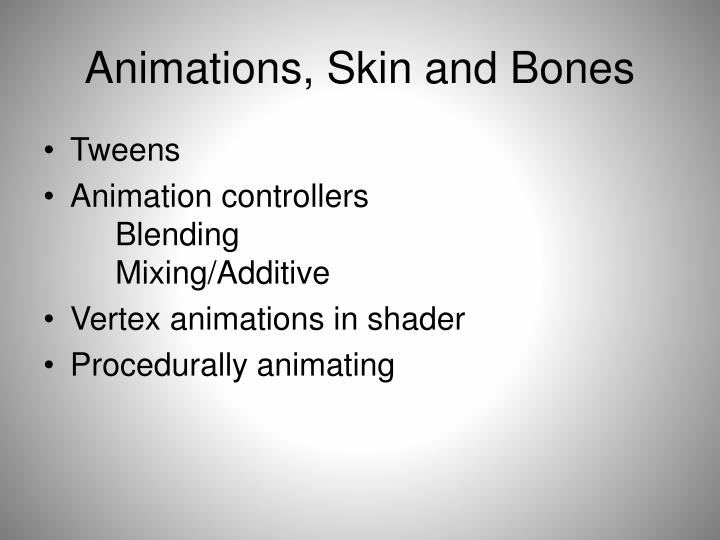 Animations, Skin and Bones