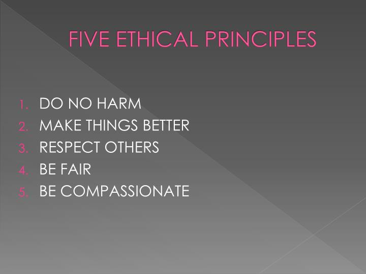 FIVE ETHICAL PRINCIPLES