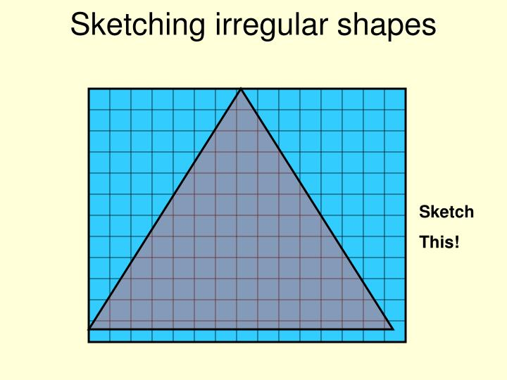 Sketching irregular shapes