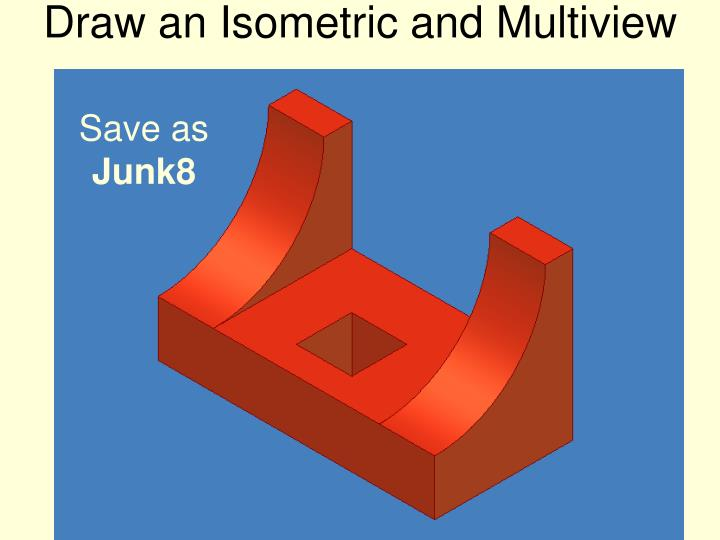 Draw an Isometric and Multiview