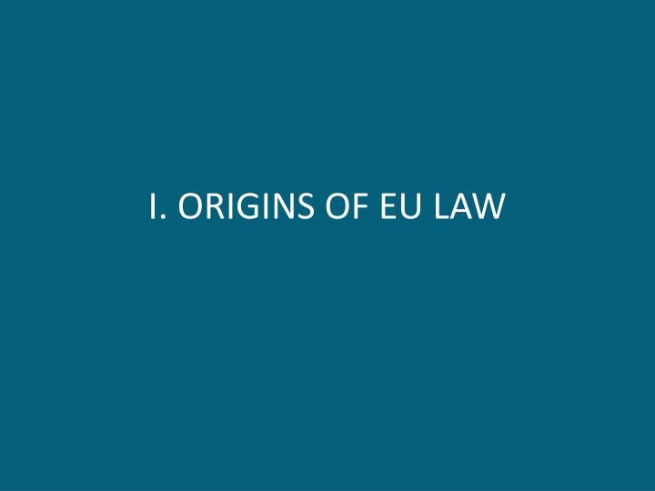I. ORIGINS OF EU LAW