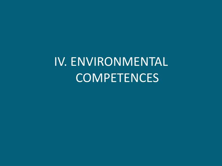 IV. ENVIRONMENTAL COMPETENCES