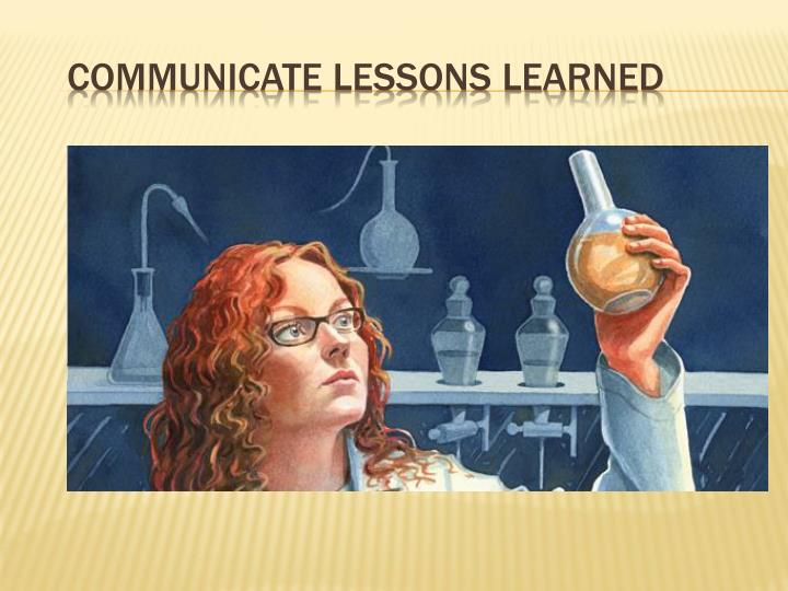 Communicate lessons learned