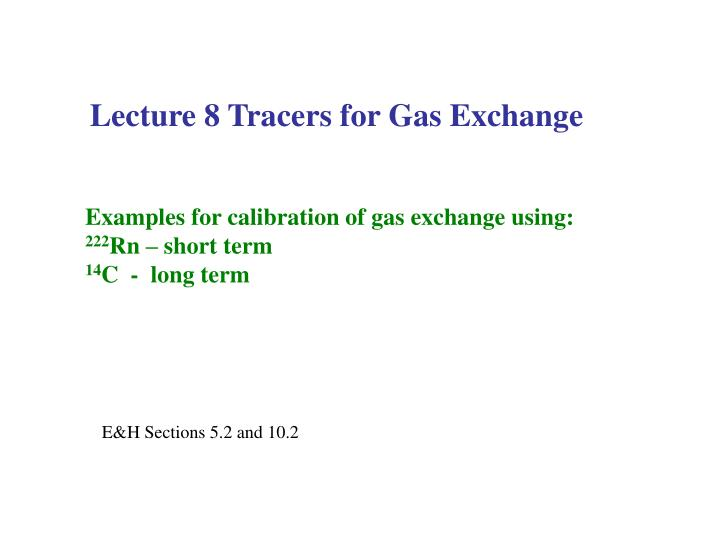 Lecture 8 Tracers for Gas Exchange
