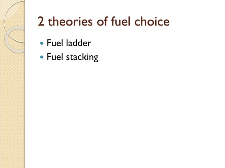 2 theories of fuel choice
