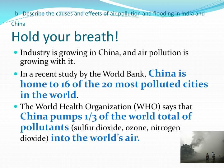 b.  Describe the causes and effects of air pollution and flooding in India and China