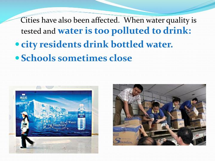 Cities have also been affected.  When water quality is tested and