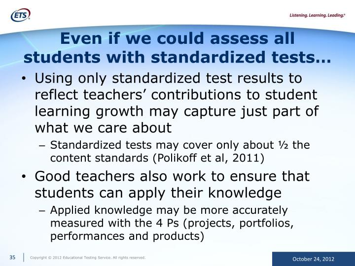 Even if we could assess all students with standardized tests…