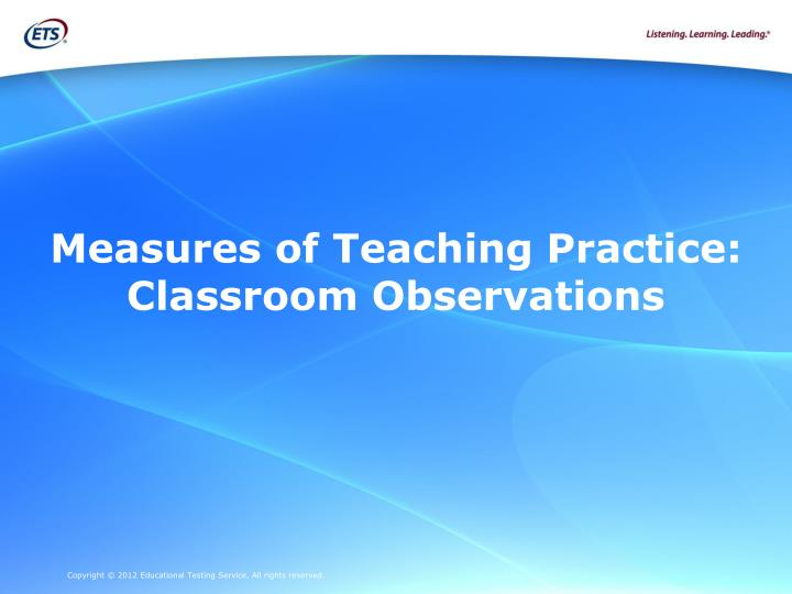 Measures of Teaching Practice: Classroom Observations