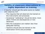 validity of classroom observations is highly dependent on training1