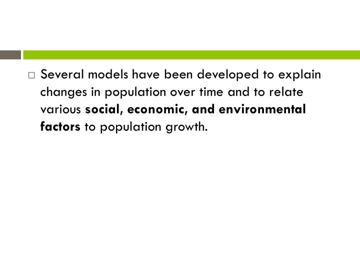 Several models have been developed to explain changes in population over time and to relate various