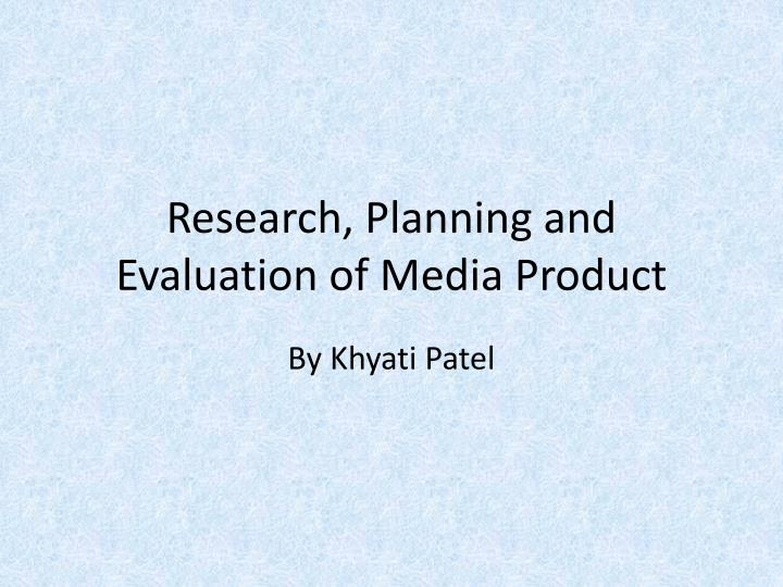 Research planning and evaluation of media product