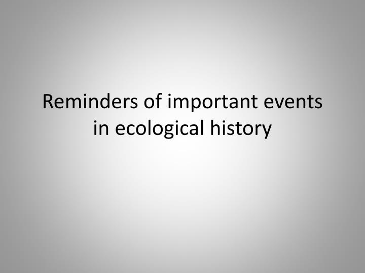 Reminders of important events in ecological history