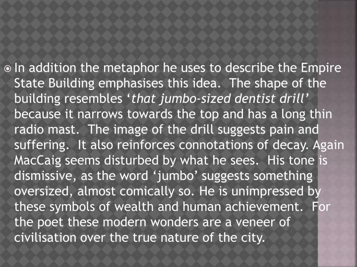 In addition the metaphor he uses to describe the Empire State Building emphasises this idea.  The shape of the building resembles '