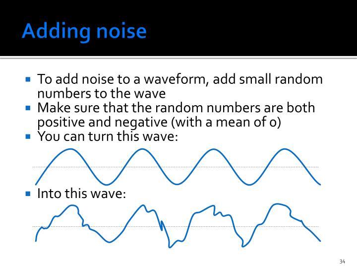 Adding noise