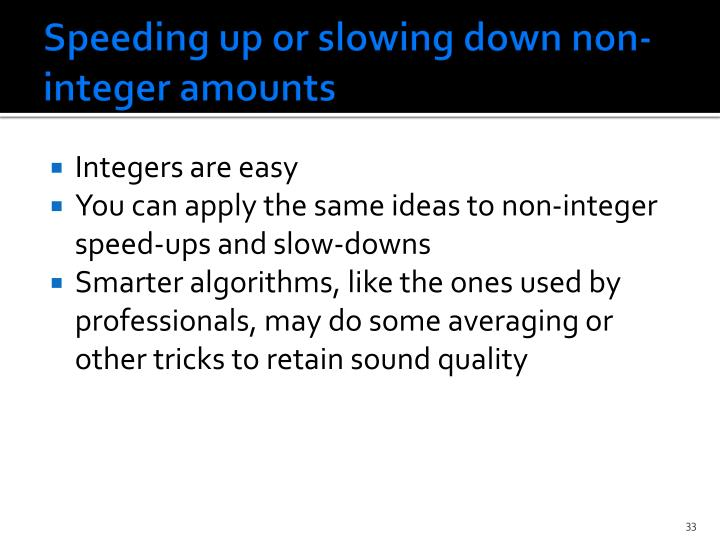 Speeding up or slowing down non-integer amounts