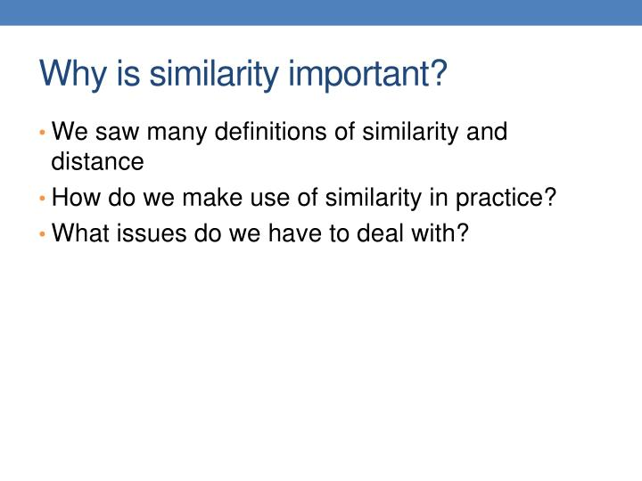 Why is similarity important?