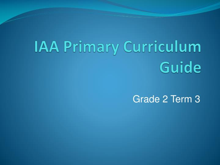 Iaa primary curriculum guide
