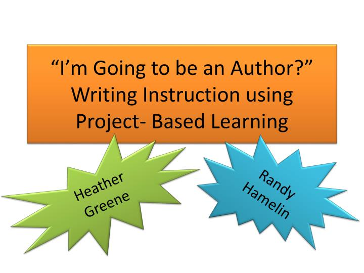 I m going to be an author writing instruction using project based learning
