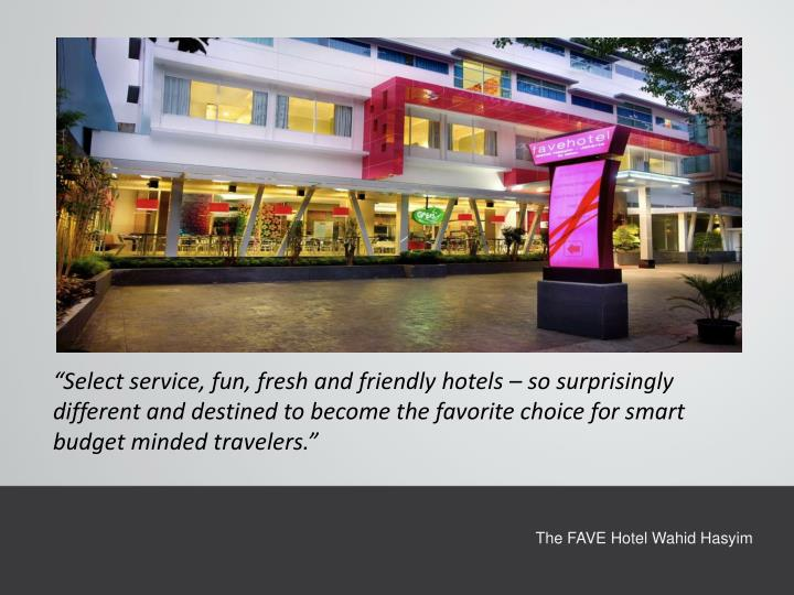 """Select service, fun, fresh and friendly hotels – so surprisingly different and destined to beco..."