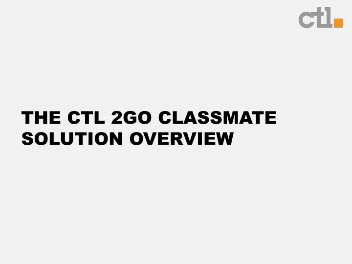 The CTL 2go Classmate Solution Overview