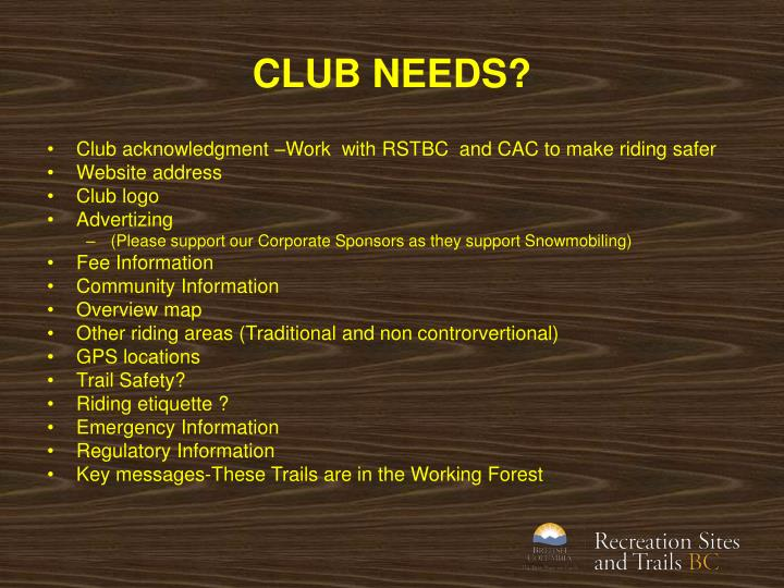 CLUB NEEDS?