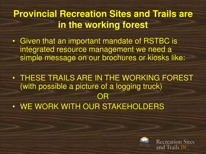 Provincial Recreation Sites and Trails are in the working forest