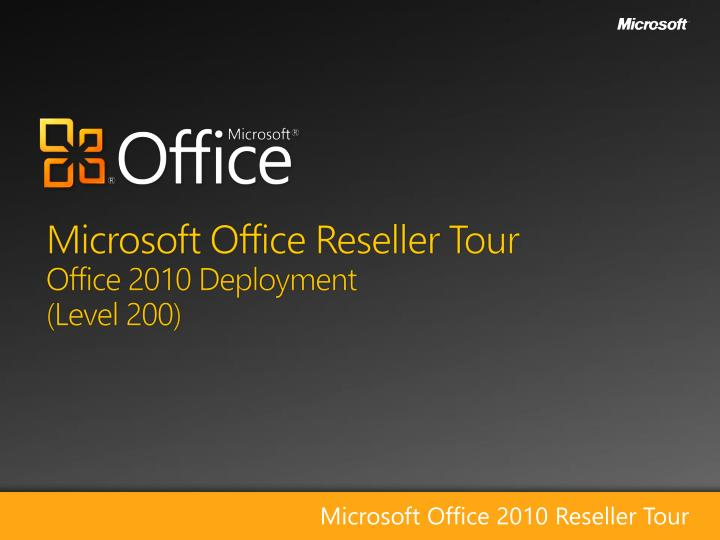 Microsoft office reseller tour office 2010 deployment level 200