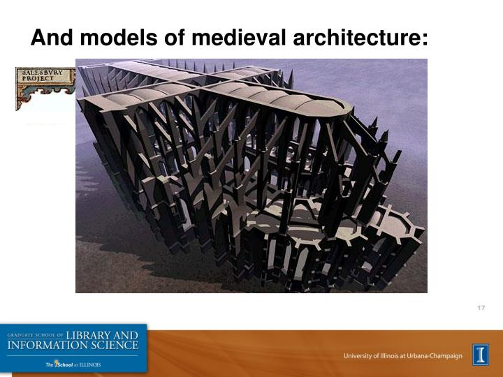 And models of medieval architecture:
