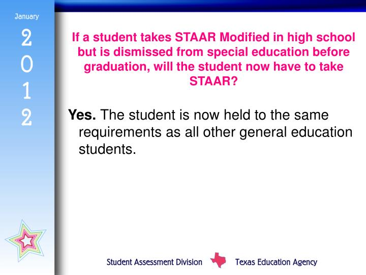 If a student takes STAAR Modified in high school but is dismissed from special education before graduation, will the student now have to take STAAR?