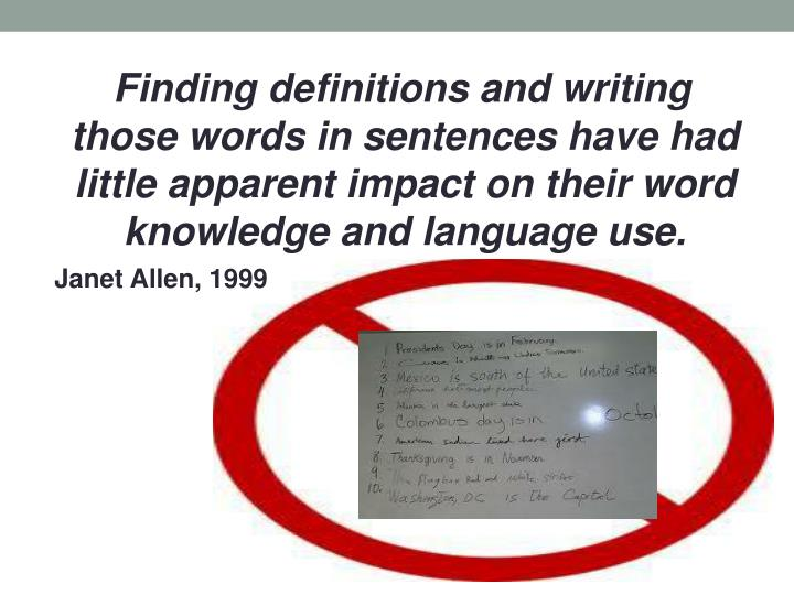 Finding definitions and writing those words in sentences have had little apparent impact on their word knowledge and language use.