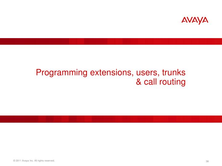 Programming extensions, users, trunks & call routing