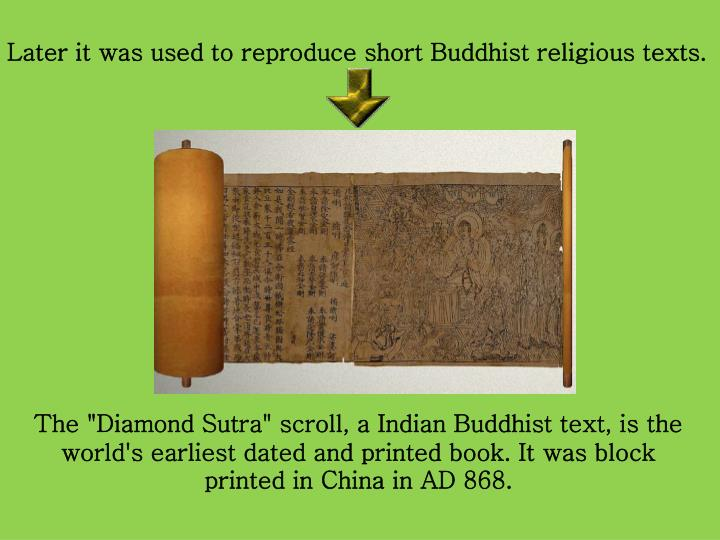 Later it was used to reproduce short Buddhist religious texts.