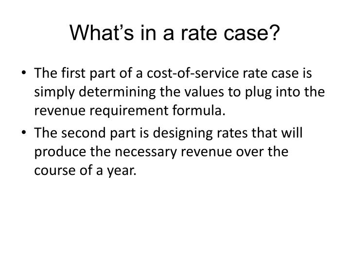 What's in a rate case?