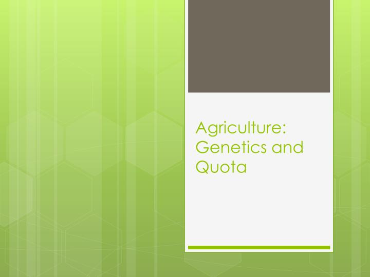 Agriculture genetics and quota