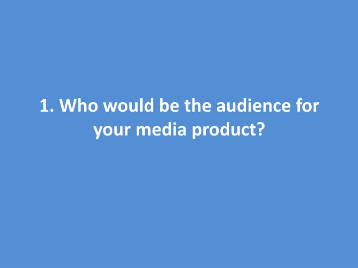 1 who would be the audience for your media product