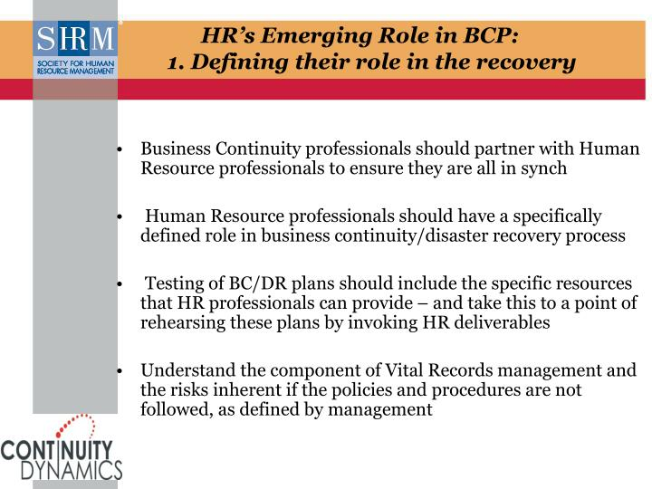 Business Continuity professionals should partner with Human Resource professionals to ensure they are all in synch