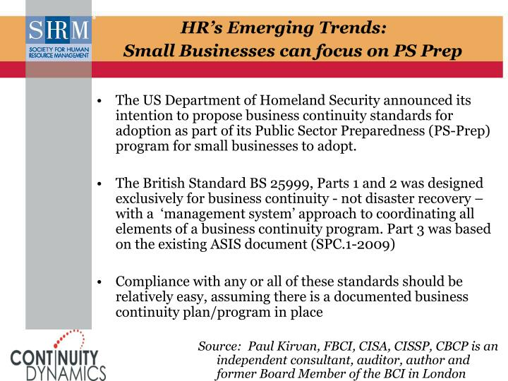 The US Department of Homeland Security announced its intention to propose business continuity standards for adoption as part of its Public Sector Preparedness (PS-Prep) program for small businesses to adopt.