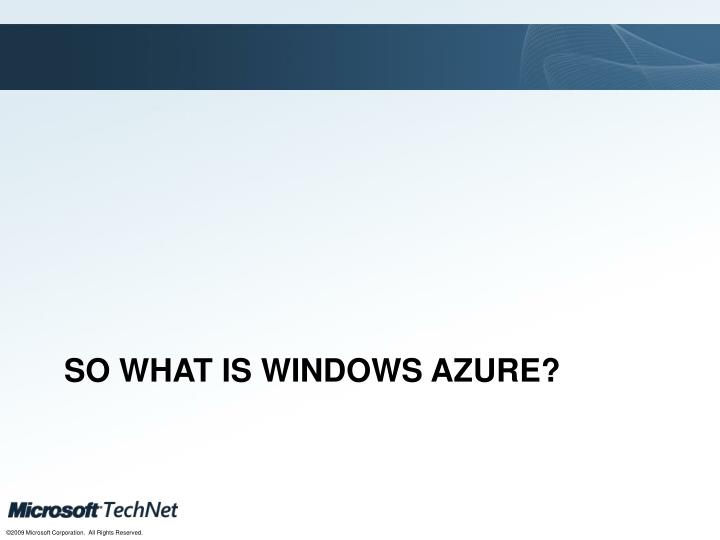 So what is Windows Azure?