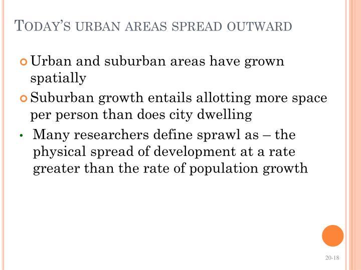 Today's urban areas spread outward