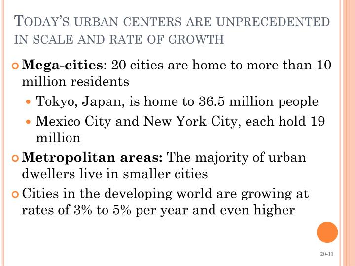 Today's urban centers are unprecedented in scale and rate of growth